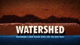 Watershed - Exploring a New Water Ethic for the New West