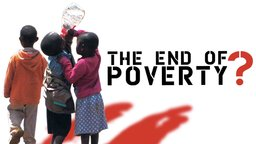 The End of Poverty - A Phenomenal Discourse on Why Poverty Exists
