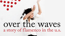 Over the Waves - A Story of Flamenco in the U.S.